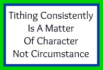 Tithing Consistently Requires Character Not Circumstance