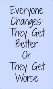 Everyone Changes: They Get Better or They Get Worse