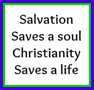 Salvation Saves A Soul Christianity Saves A Life