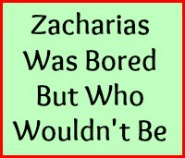 Zacharias was bored but who wouldn't be?