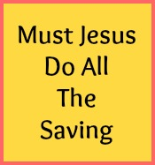 Must Jesus do all the saving?