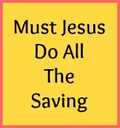 Must Jesus do all the saving?