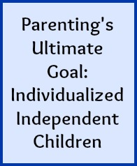 Parenting's ultimate goal: individualized, independent children.