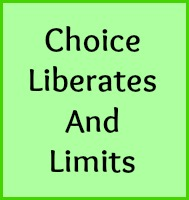 Choice liberates and limits.