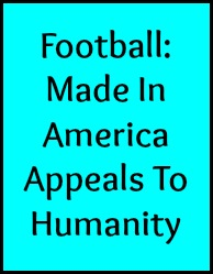 Football: Made in America, appeals to humanity