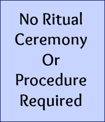 No ritual, ceremony or procedure required.