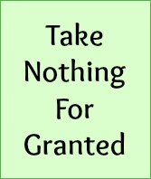 Take nothing for granted!