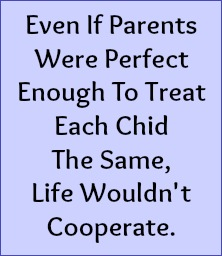 Even if parents were perfect enough to treat each child the same, life wouldn't cooperate.