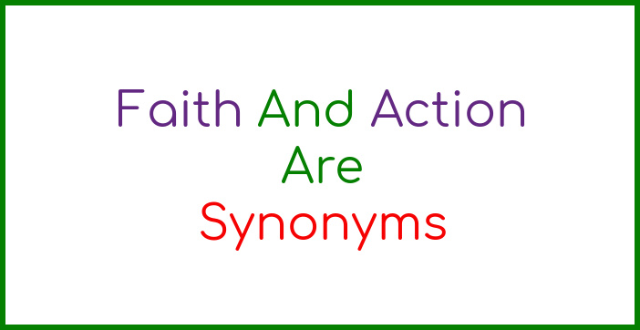 Faith and action are synonyms.