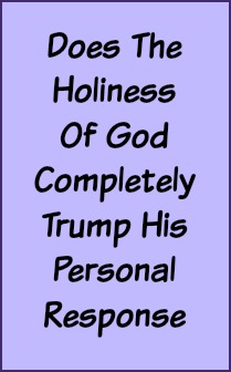 Does the holiness of God completely trump His personal response?