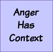 Anger has context.