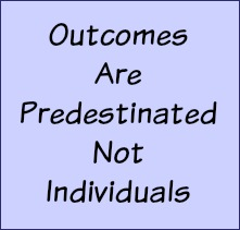 Outcomes are predetermined, not individuals.