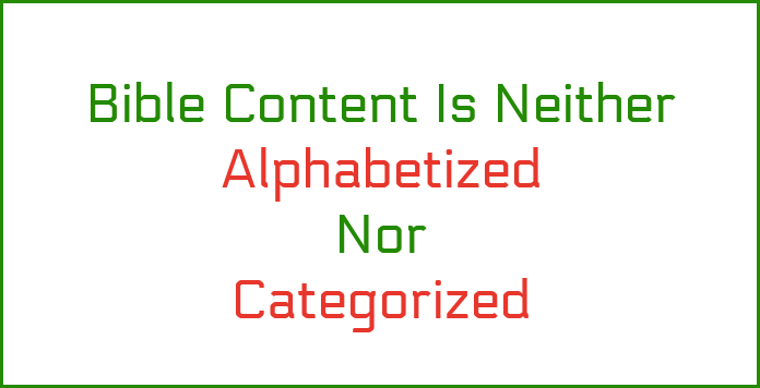 Bible content is neither alphabetized or categorized.