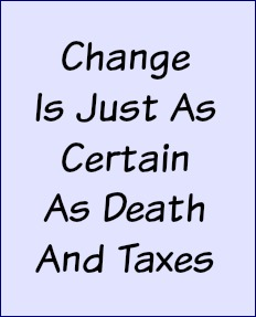 Change is just as certain as death and taxes.