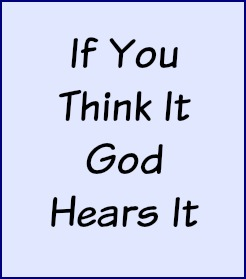 If you think it, God hears it.