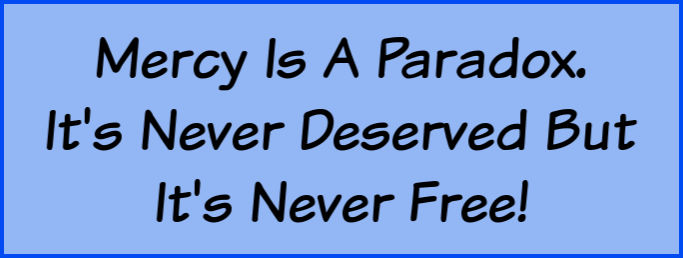 Mercy is a paradox. It's never deserved but it's never free.