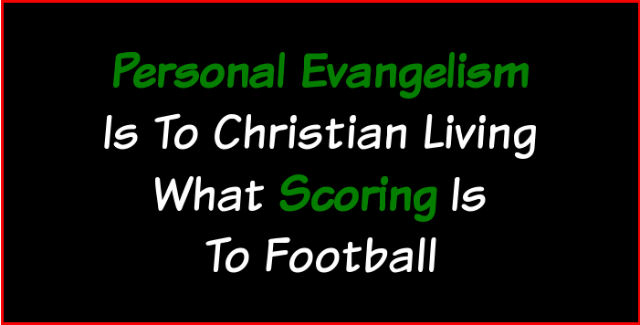 Personal evangelism is to Christian living what scoring is to football.