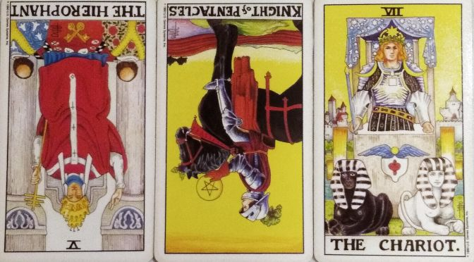 Universal Waite: The Hierophant [V} (reversed), Knight of Pentacles (reversed), & The Chariot [VII].
