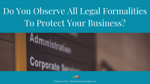 Do You Observe All Legal Formalities To Protect Your Business? on NPBusiness.ORG