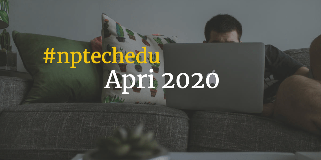Cover Image: #nptechedu April 2020 man behind a computer screen on a sofa
