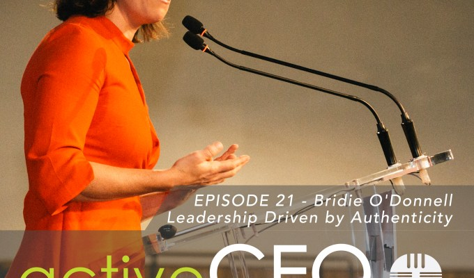 active CEO Podcast #21 Bridie O'Donnell Leadership Driven by Authenticity
