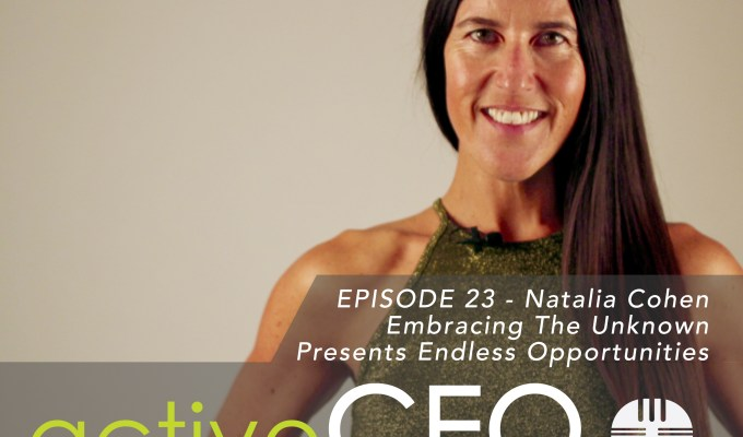 active CEO Podcast #23 Natalia Cohen Embracing The Unknown Presents Endless Opportunities