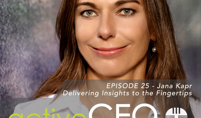 active CEO Podcast #25 Jana Kapr Delivering Insights to the Fingertips