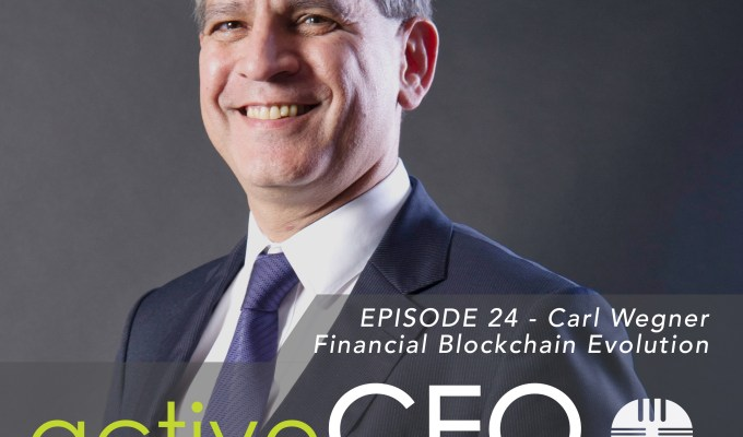 active CEO Podcast #24 Carl Wegner Financial Blockchain Evolution