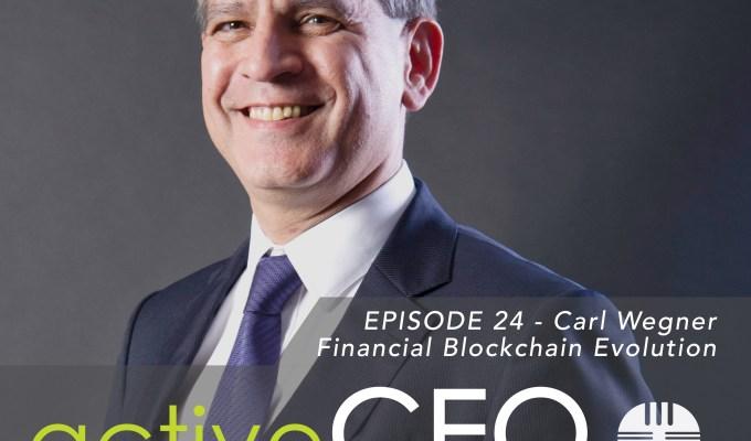 active CEO Podcast #24 Carl Wegner Financial Blockchain Evolution