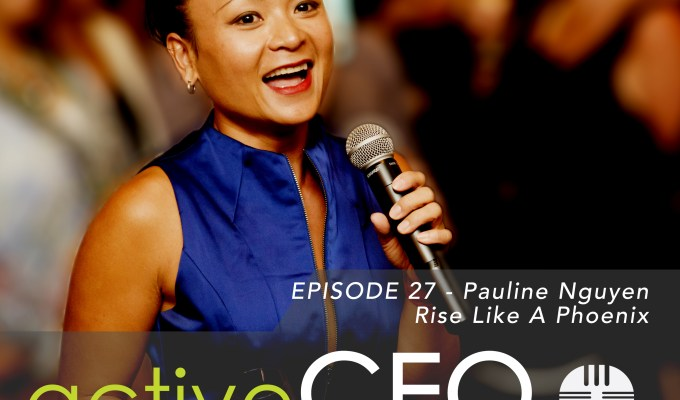 active CEO Podcast #27 Pauline Nguyen Rise Like a Phoenix