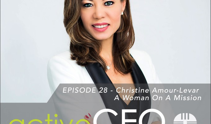 active CEO Podcast #28 Christine Amour-Levar A Woman On A Mission