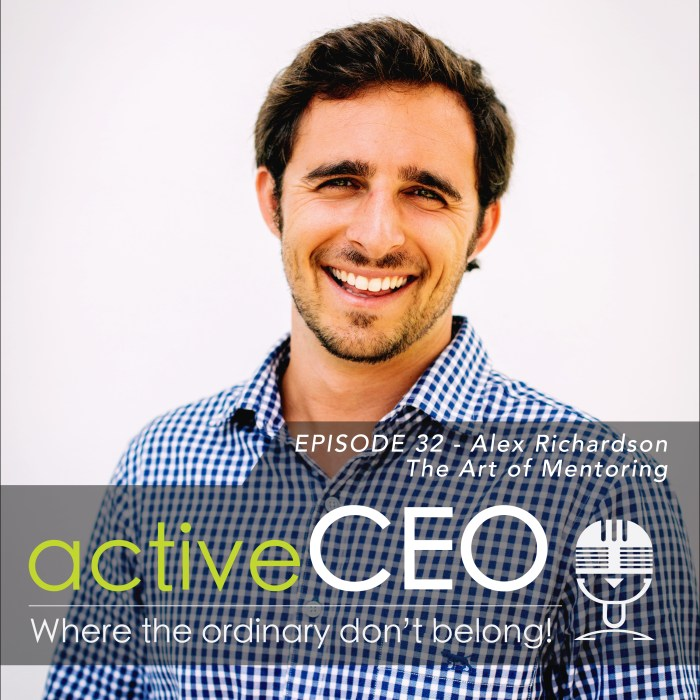 active CEO Podcast Alex Richardson (Art of Mentoring) – The Art of Mentoring