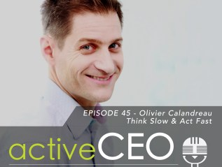 active CEO Podcast #45 Olivier Calandreau Think Slow & Act Fast