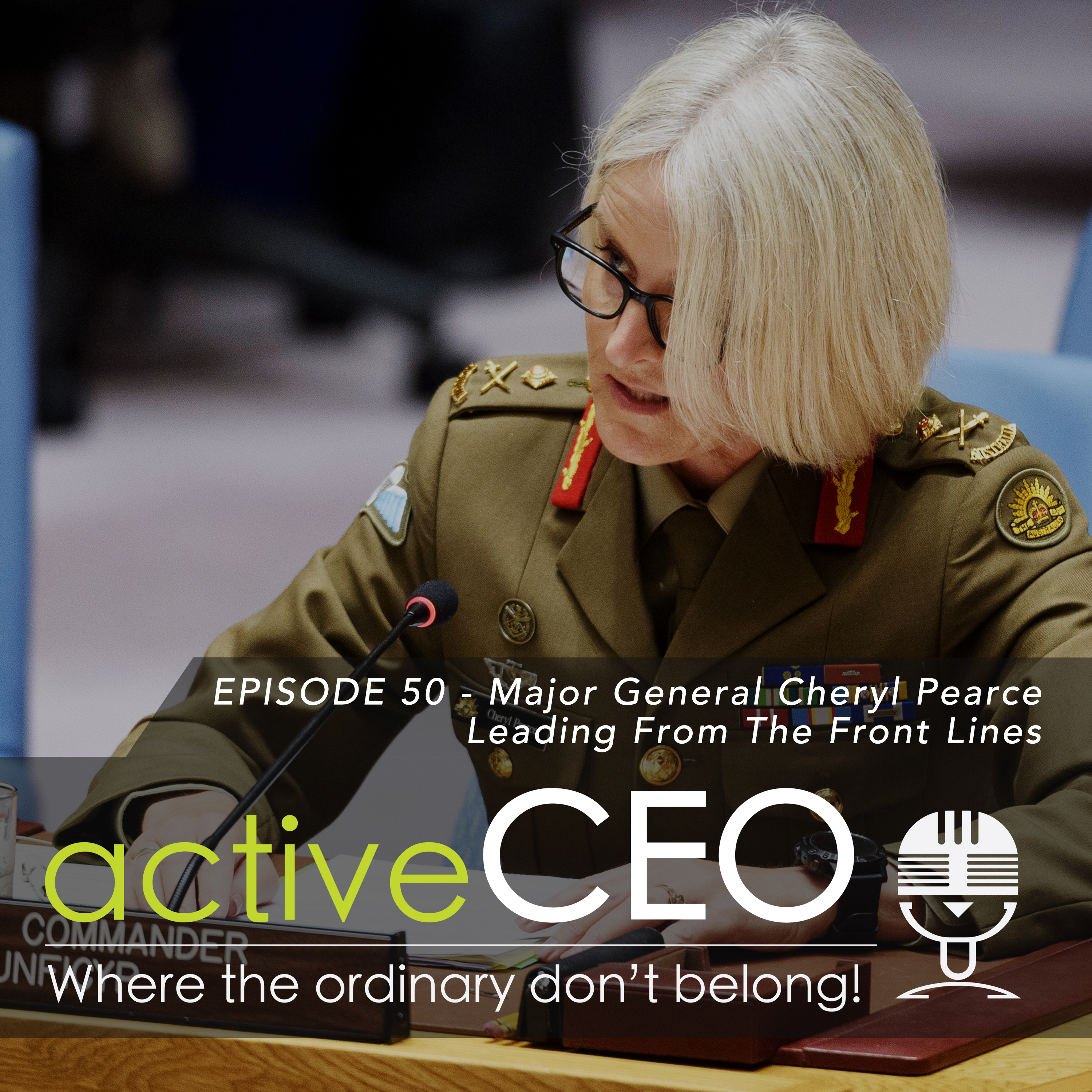 active CEO Podcast Major General Cheryl Pearce (United Nations) Leading From The Front Lines