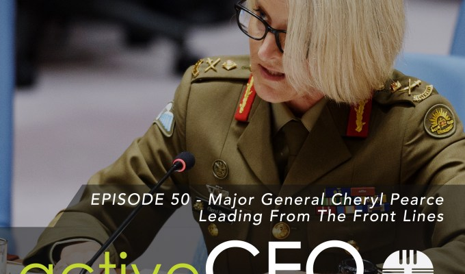 active CEO Podcast #50 Major General Cheryl Pearce Leading From The Front Lines