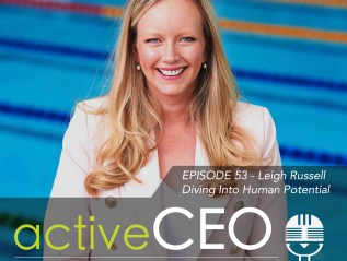 active CEO Podcast #53 Leigh Russell Diving Into Human Potential