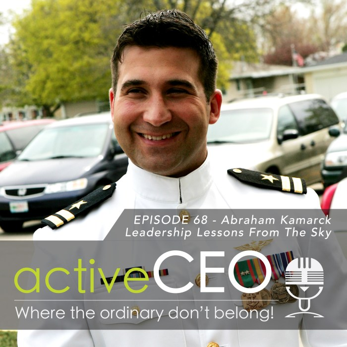 Abraham Kamarck Leadership Lessons From The Sky active CEO Podcast