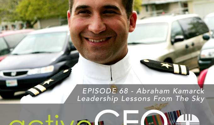 active CEO Podcast #68 Abraham Kamarck Leadership Lessons From The Sky