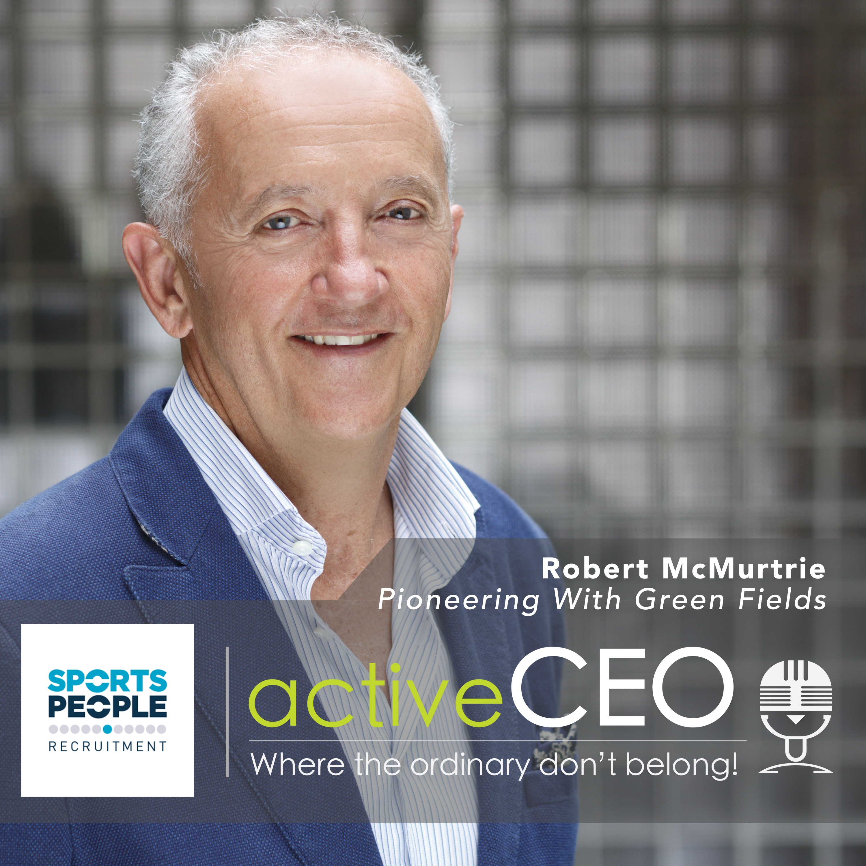 active CEO Podcast Robert McMurtrie (Sports People Recruitment) – Pioneering With Green Fields