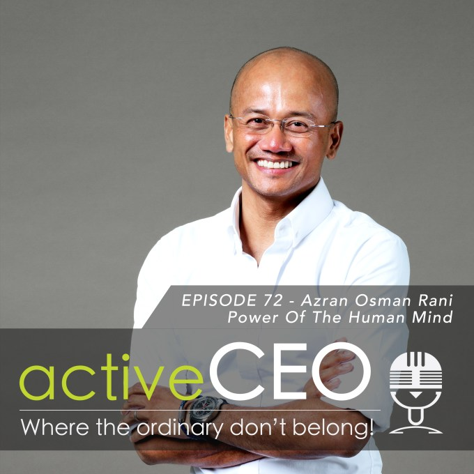 active CEO Podcast #72 Azran Osman Rani Power Of The Human Mind