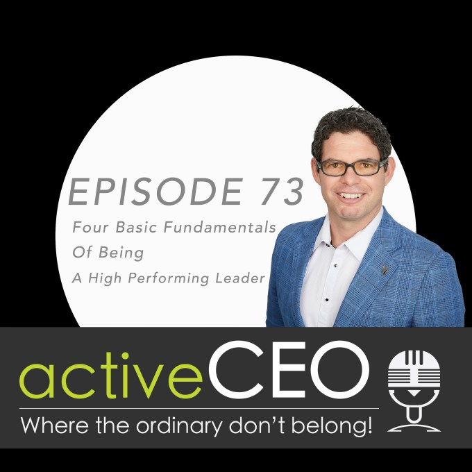 active CEO Podcast #73 Four Basic Fundamentals Of Being A High Performing Leader
