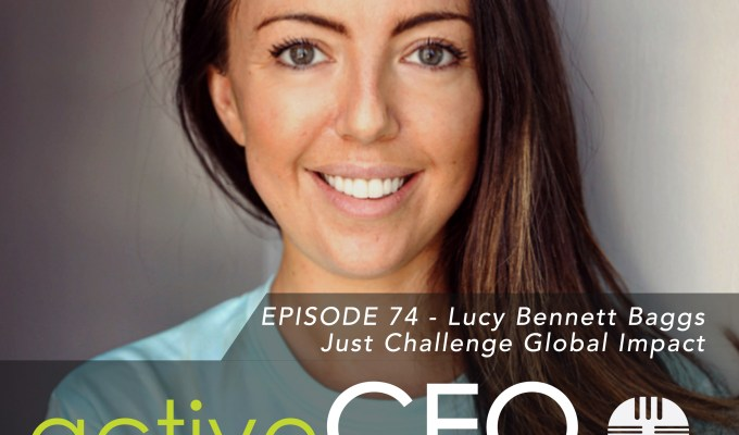 active CEO Podcast #74 Lucy Bennett Baggs Just Challenge Global Impact