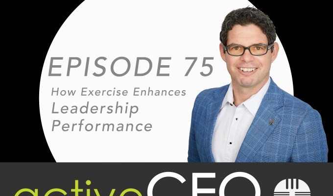 active CEO Podcast #75 How Exercise Enhances Leadership Performance