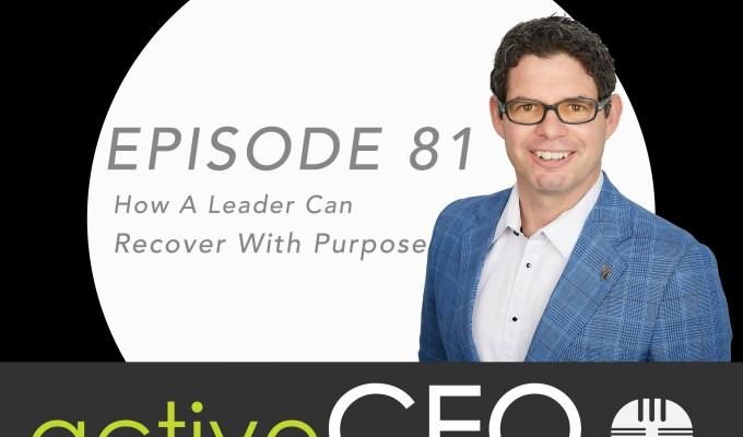 active CEO Podcast #81 How A Leader Can Recover With Purpose