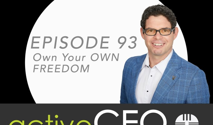 active CEO Podcast #93 OWN Your OWN FREEDOM