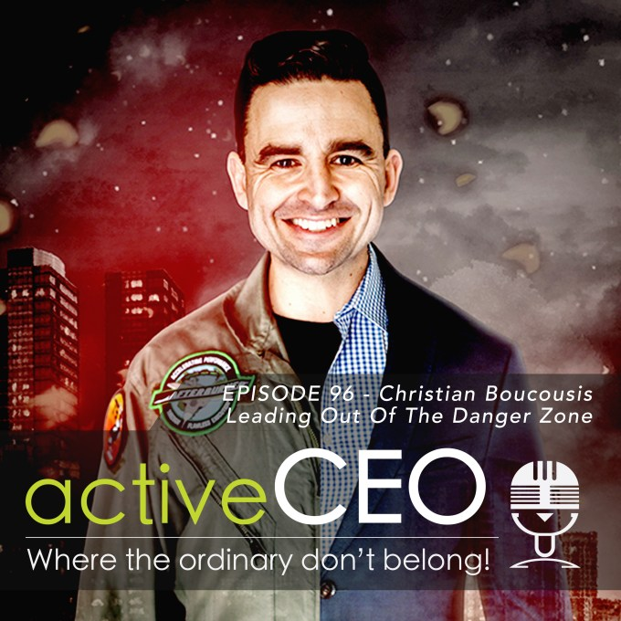 active CEO Podcast #96 Christian Boucousis Leading Out Of The Danger Zone