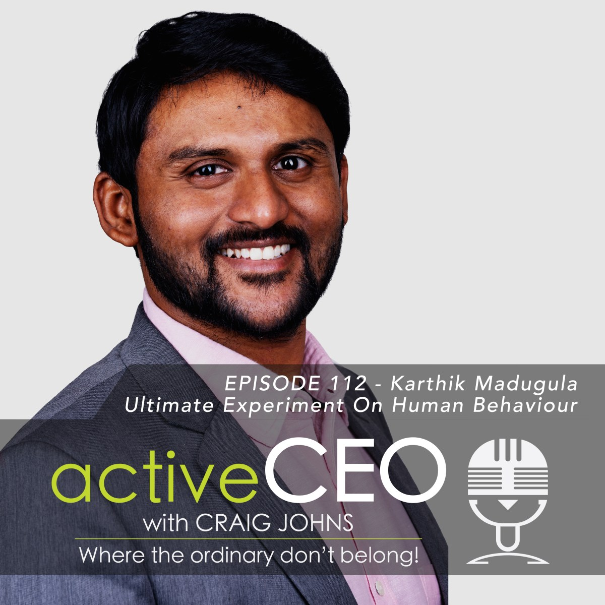 active CEO Podcast with Craig Johns Karthik Madugula Ultimate Experiment On Human Behaviour