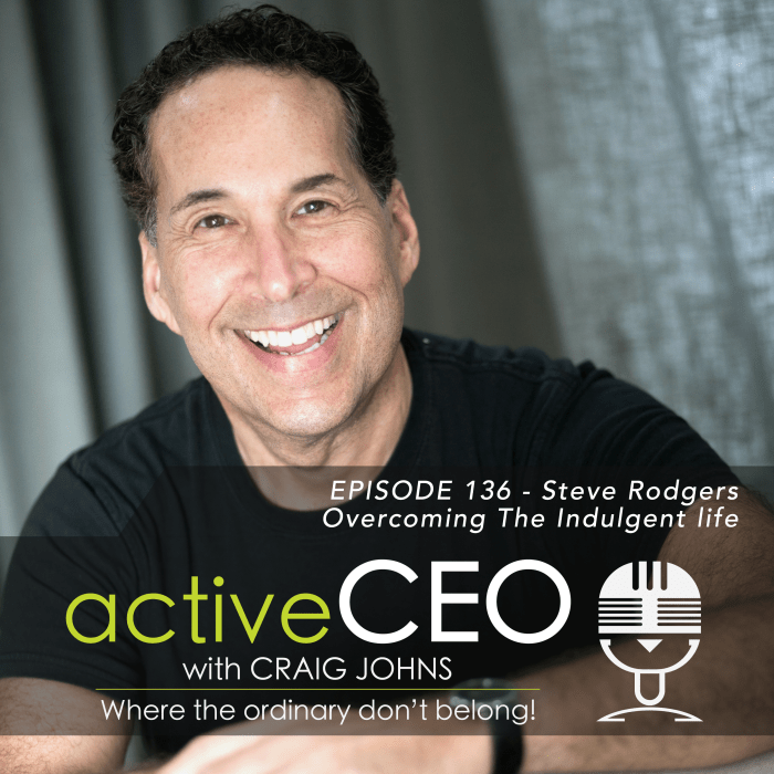 active CEO Podcast Steve Rodgers Overcoming The Indulgent Life Craig Johns
