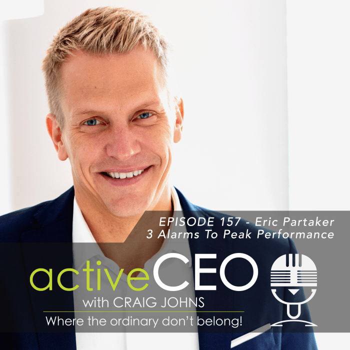 active CEO Podcast Eric Partaker The 3 Alarms To Peak Performance