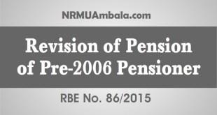 Revision Of Pension Of Pre-2006 Pensioner 86-2015